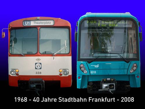 Alter und neuer Stadtbahnwagen, darunter Schriftzug 40 Jahre Stadtbahn Frankfurt 1968-2008